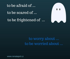 to be afraid of ...